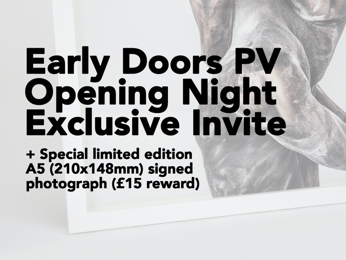 £25 REWARD - 'Early Doors' Private View Opening Night Exclusive Invite + Special limited edition A5 (210x148mm) signed photograph (£15 reward).