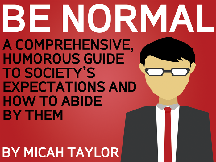 Be Normal is an off-beat, humorous, satirical look at what society not only accepts, but also expects as social norms.