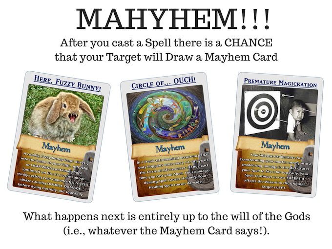 WATCH OUT! Your Spell could get MAYHEM-ified! Mayhem cards can cause… Your Spell to Blow Up in Your Face… Save Your Butt from Disaster… or Make You Pee Your Pants with Laughter!