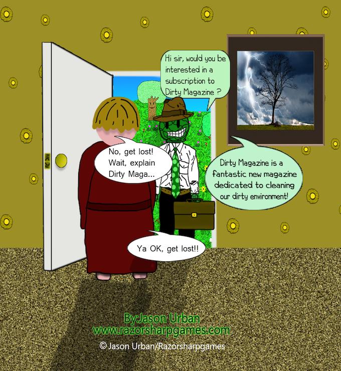 Captain Cabbagehead got a job selling magazines door to door. He quit after a week because people kept slamming the door in his face.