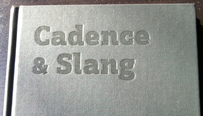 My first book, Cadence & Slang. Both editions were funded on Kickstarter.