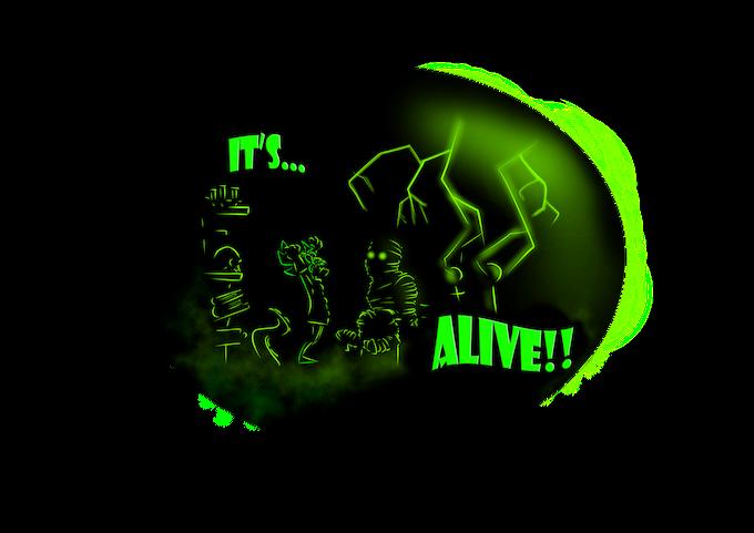Its alive! Its really alive... my god its alive!! -Boris Karloff