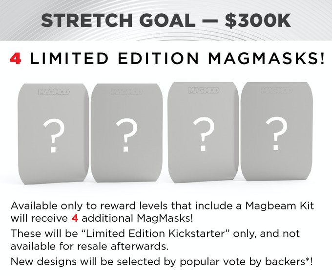 4 additional MagMasks for FREE to every Reward Level that includes a MagBeam Kit (ie: $89, $99, and $149+ reward levels)