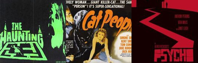 The Haunting, 1963 (Robert Wise); Cat People, 1942 (the original; Jacques Tourneur); Psycho, 1960 (Alfred Hitchcock)