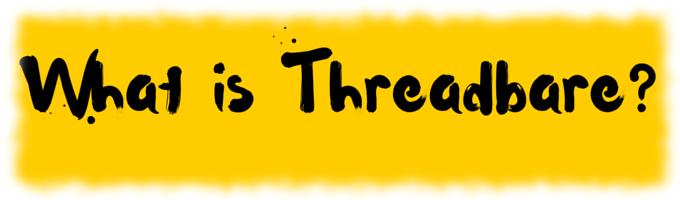 What is Threadbare?
