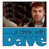 A Drink With Dave