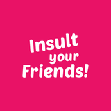 Insult Your Friends