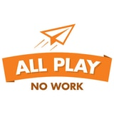 All Play, No Work