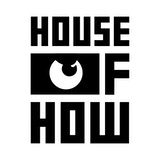 The House Of How