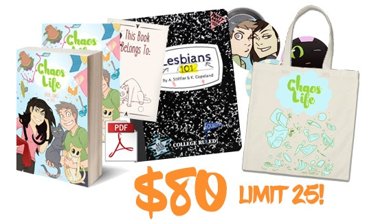 REWARD RUSH + TOTE BAG! Get a DRM-free PDF, the DIGITAL WALLPAPER, and a PAPERBACK COPY of ChaosLife: Queers, Comics, and Cats with a SIGNED bookplate PLUS an exclusive reprint of LESBIANS 101 AND the exclusive BUTTON 4-PACK and a Tote Bag!