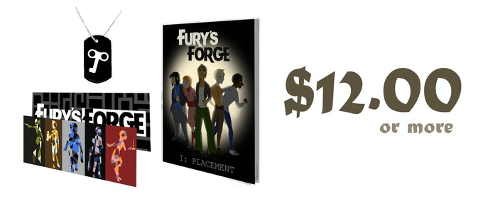 $12.00 or more: A bookmark, a dog-tag, and a printed copy of Chapter One of Fury's Forge