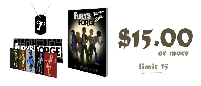$15.00 or more (limit 15): A bookmark, a dog-tag, and a SIGNED printed copy of Chapter One of Fury's Forge