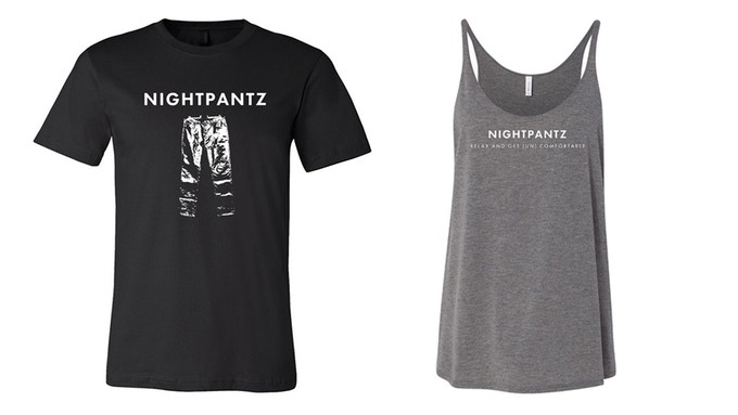 """$50: One limited edition Nightpantz tee or tank with the slogan """"Relax And Get (Un) Comfortable"""""""