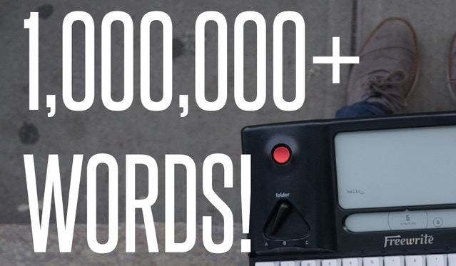 Over 1,000,000 words have already been written on Freewrites!