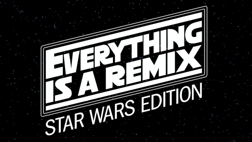 Everything is a Remix: Star Wars Edition project video thumbnail