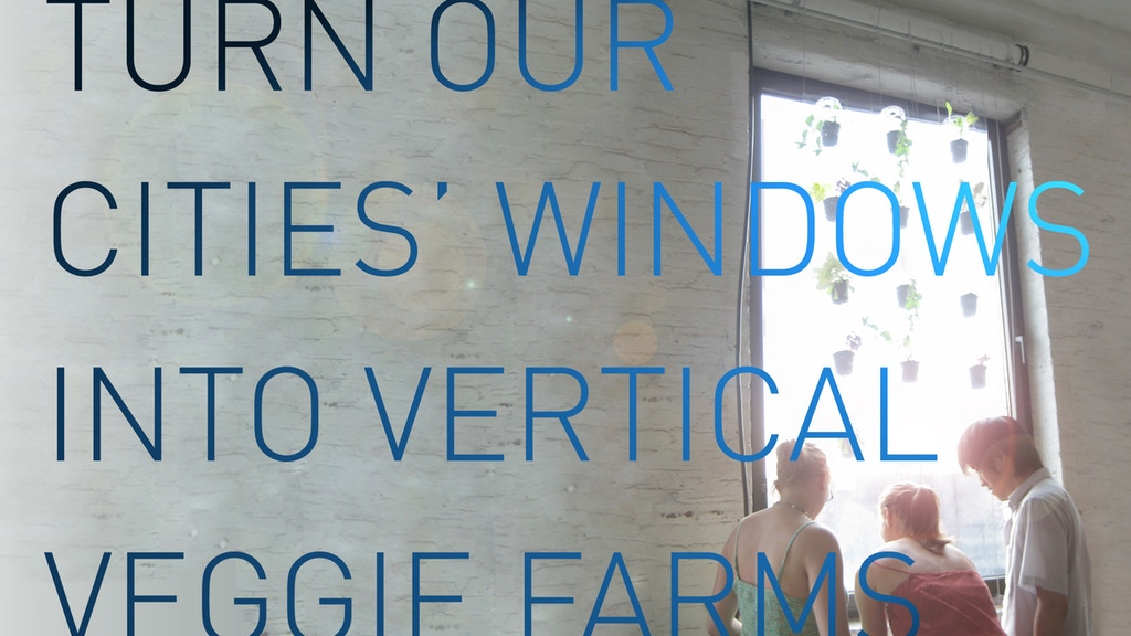 Turn our cities' windows into vertical veggie farms!  project video thumbnail