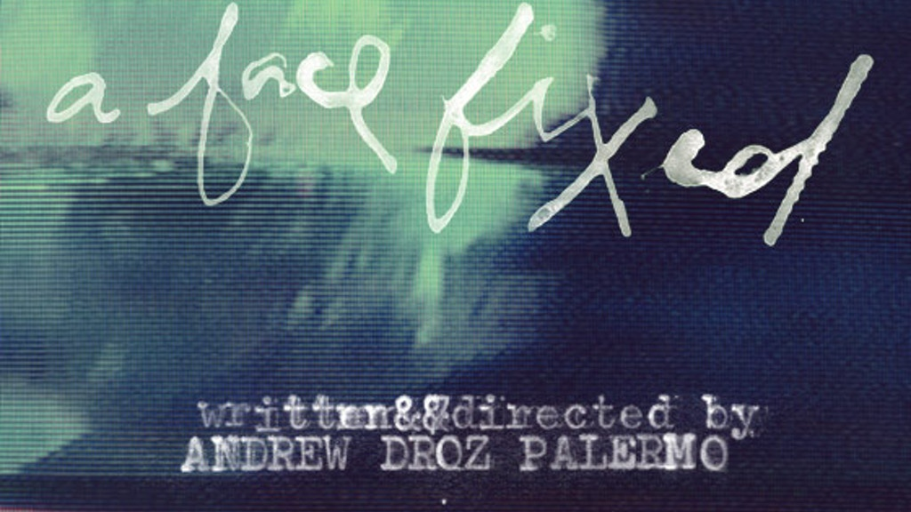 A FACE FIXED, a collaborative short film. project video thumbnail