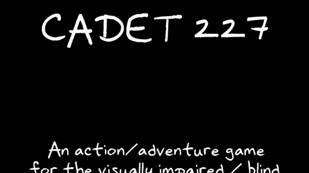 Cadet 227 - An action/adventure game for the visually impaired / blind. project video thumbnail