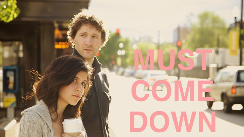 MUST COME DOWN: a feature-length film project video thumbnail