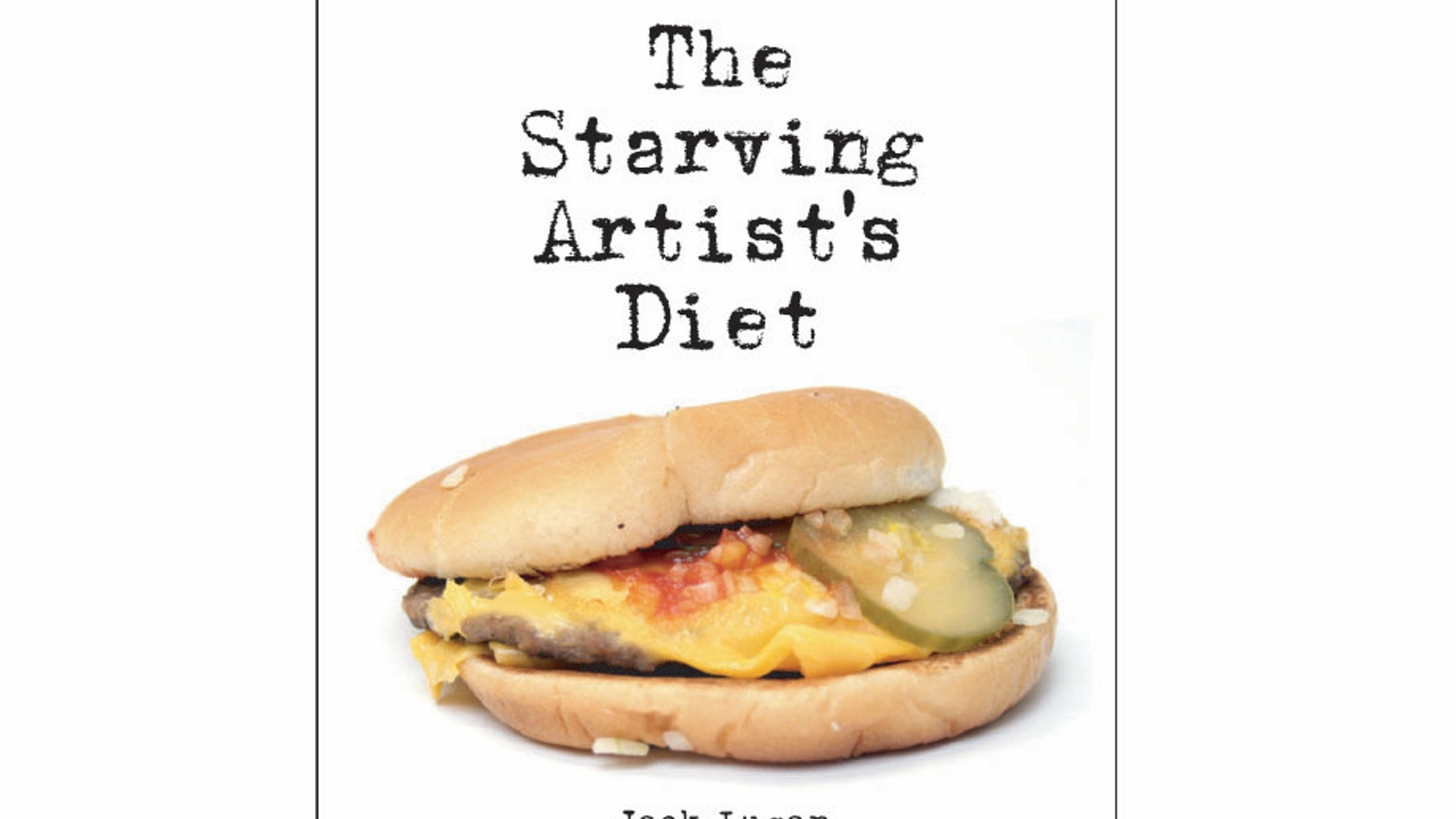 The Starving Artist's Diet  The Book About Eating (or Not) Like An Artist