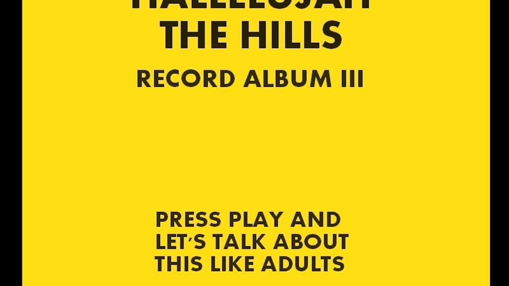 Hallelujah The Hills Record Album III  project video thumbnail