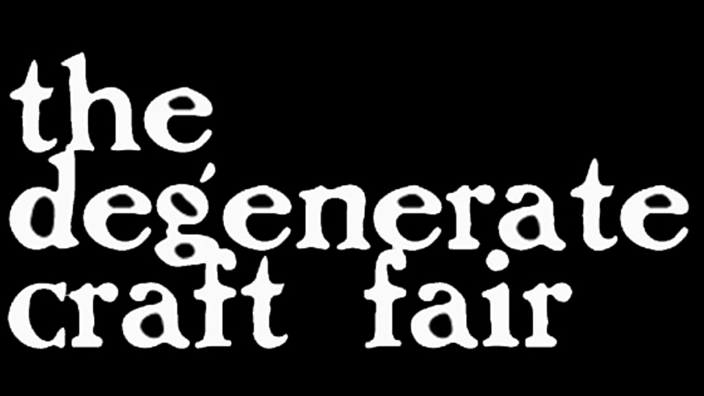 The Degenerate Craft Fair by Shannon Broder — Kickstarter