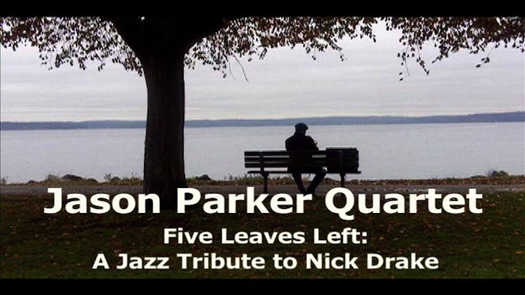 """Nick Drake Tribute - Jason Parker Quartet """"Five Leaves Left"""" project video thumbnail"""