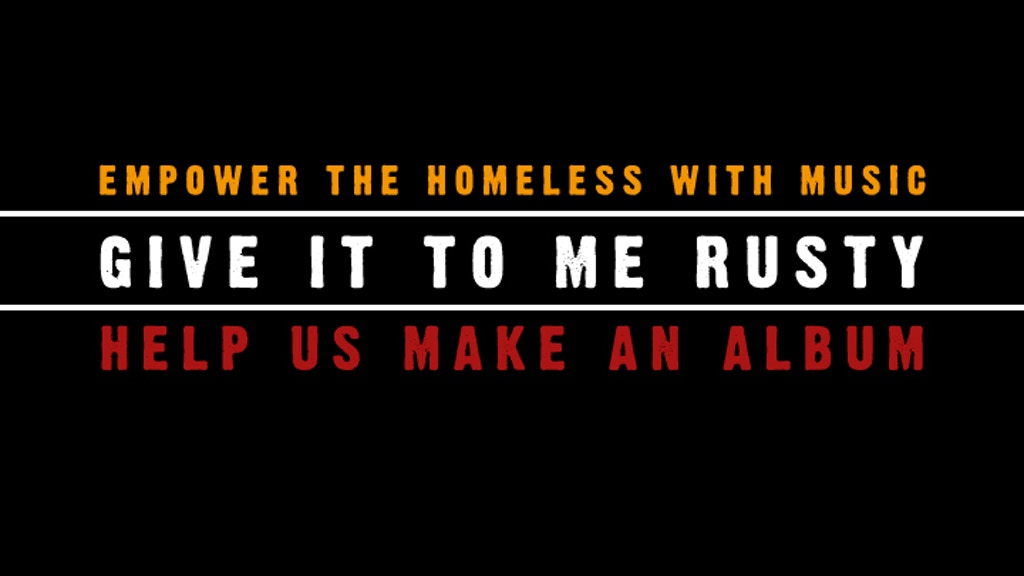 Empower the Homeless with Music: Give It To Me Rusty's Album project video thumbnail
