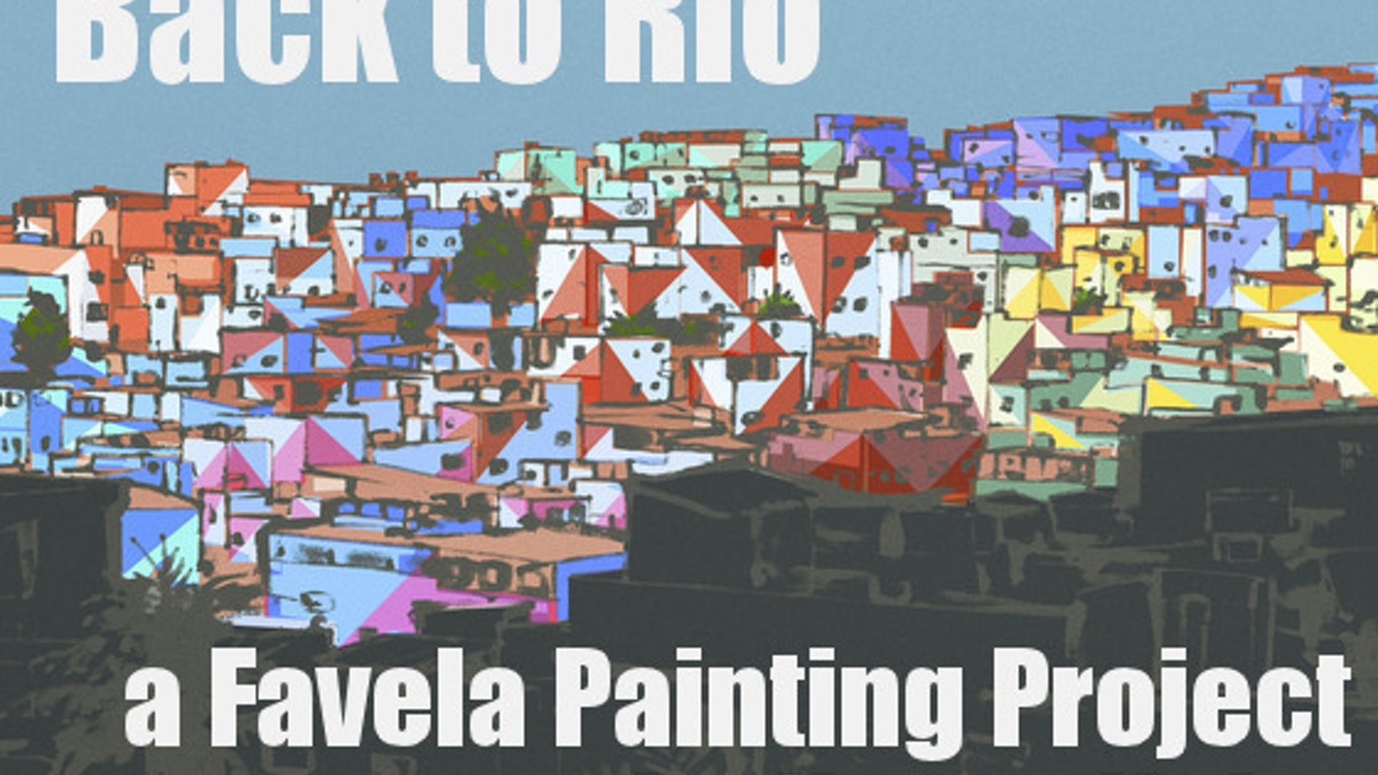 It's our dream to paint an entire favela in Rio de Janeiro!