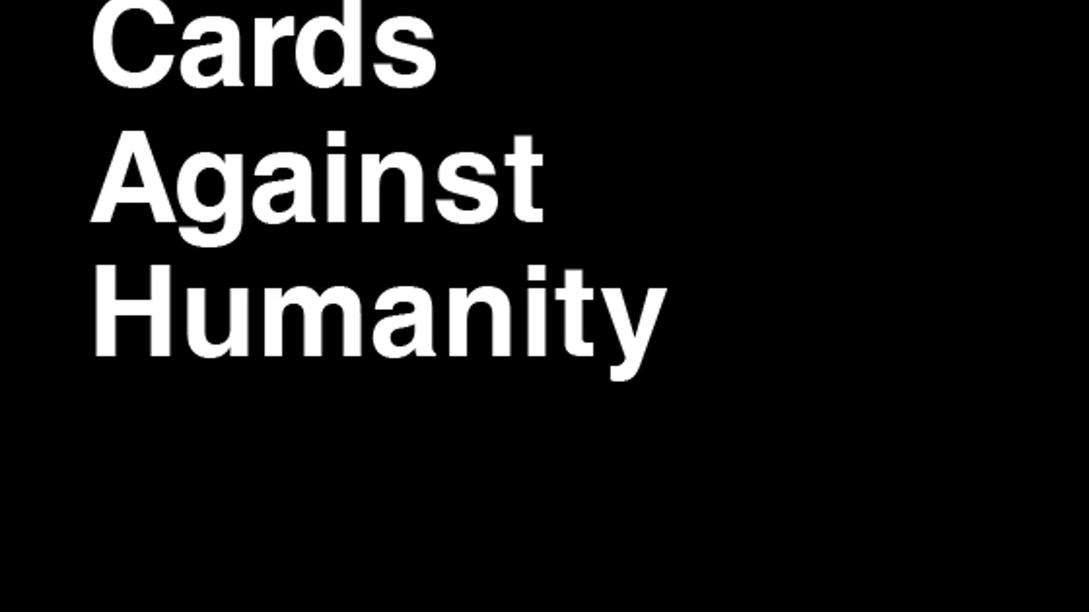 Cards Against Humanity is a  game for horrible people.