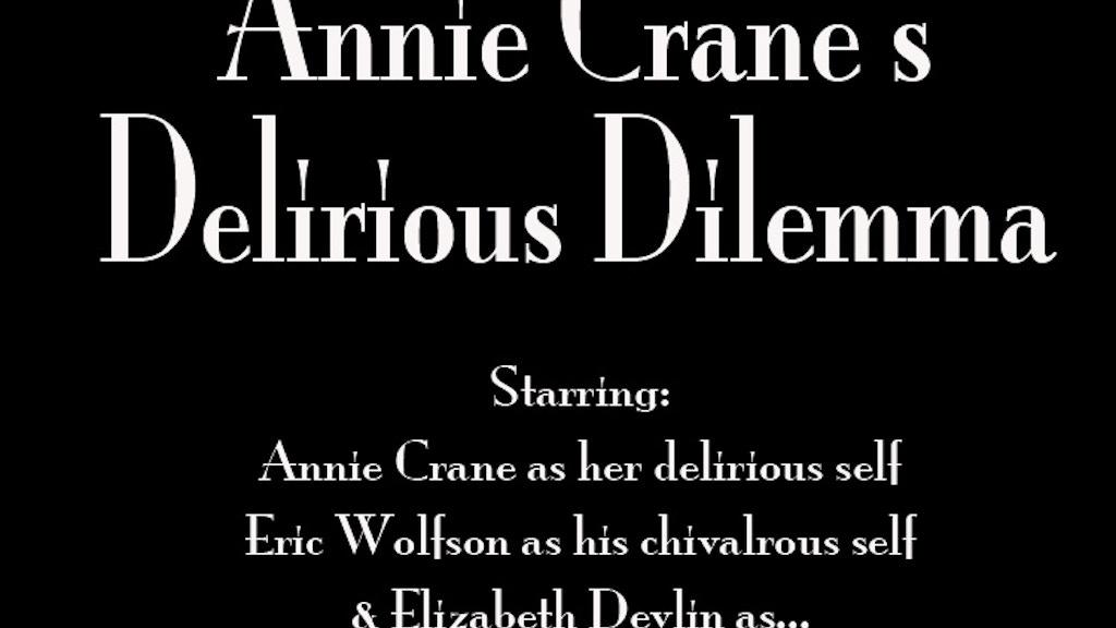 Annie Crane's Delirious Dilemma! project video thumbnail