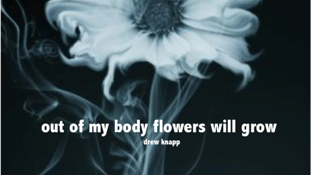 Novel: 'Out of My Body Flowers Will Grow' project video thumbnail
