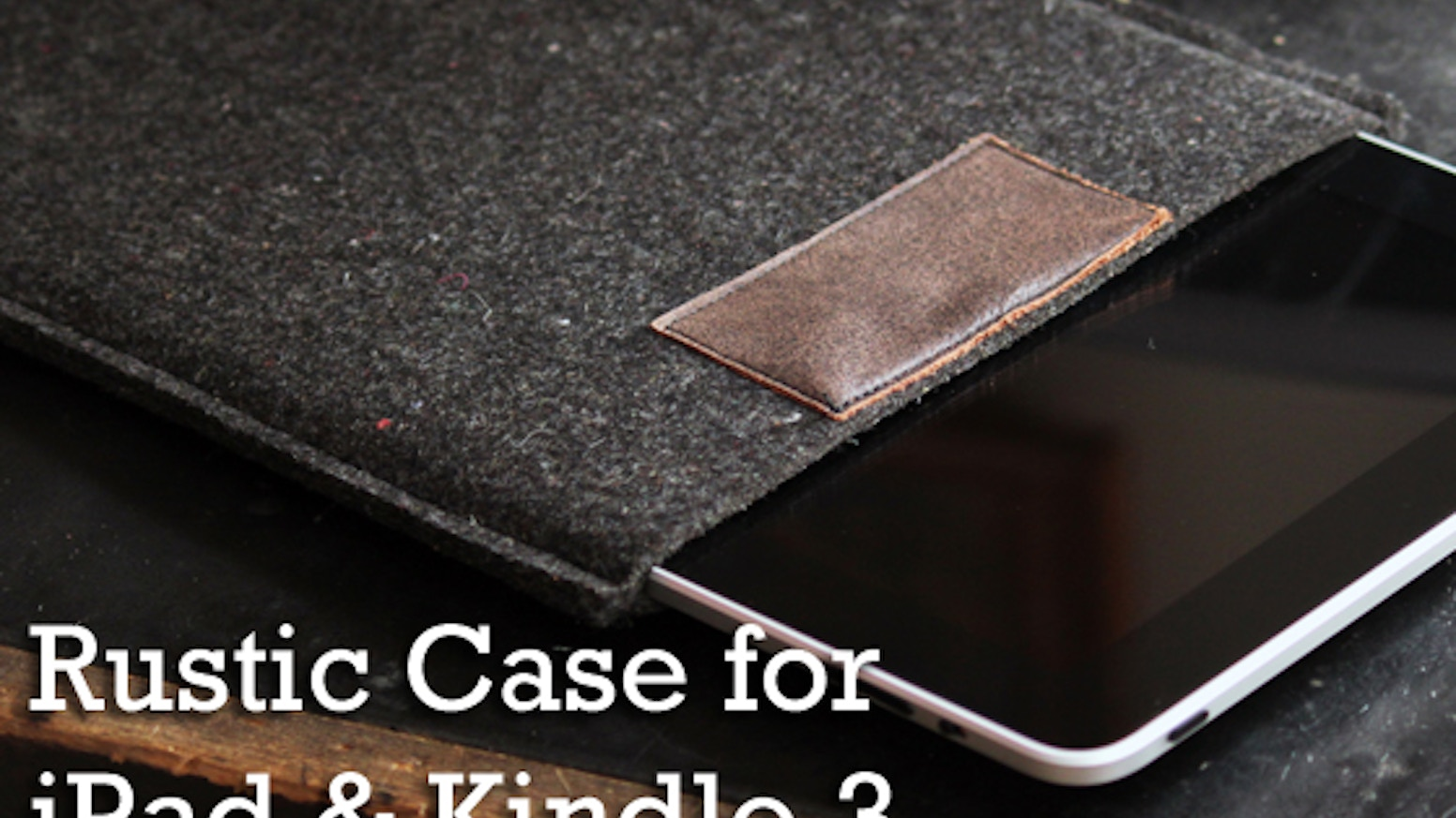 Rustic Case for iPad and Kindle 3 by Matthew Geyster — Kickstarter