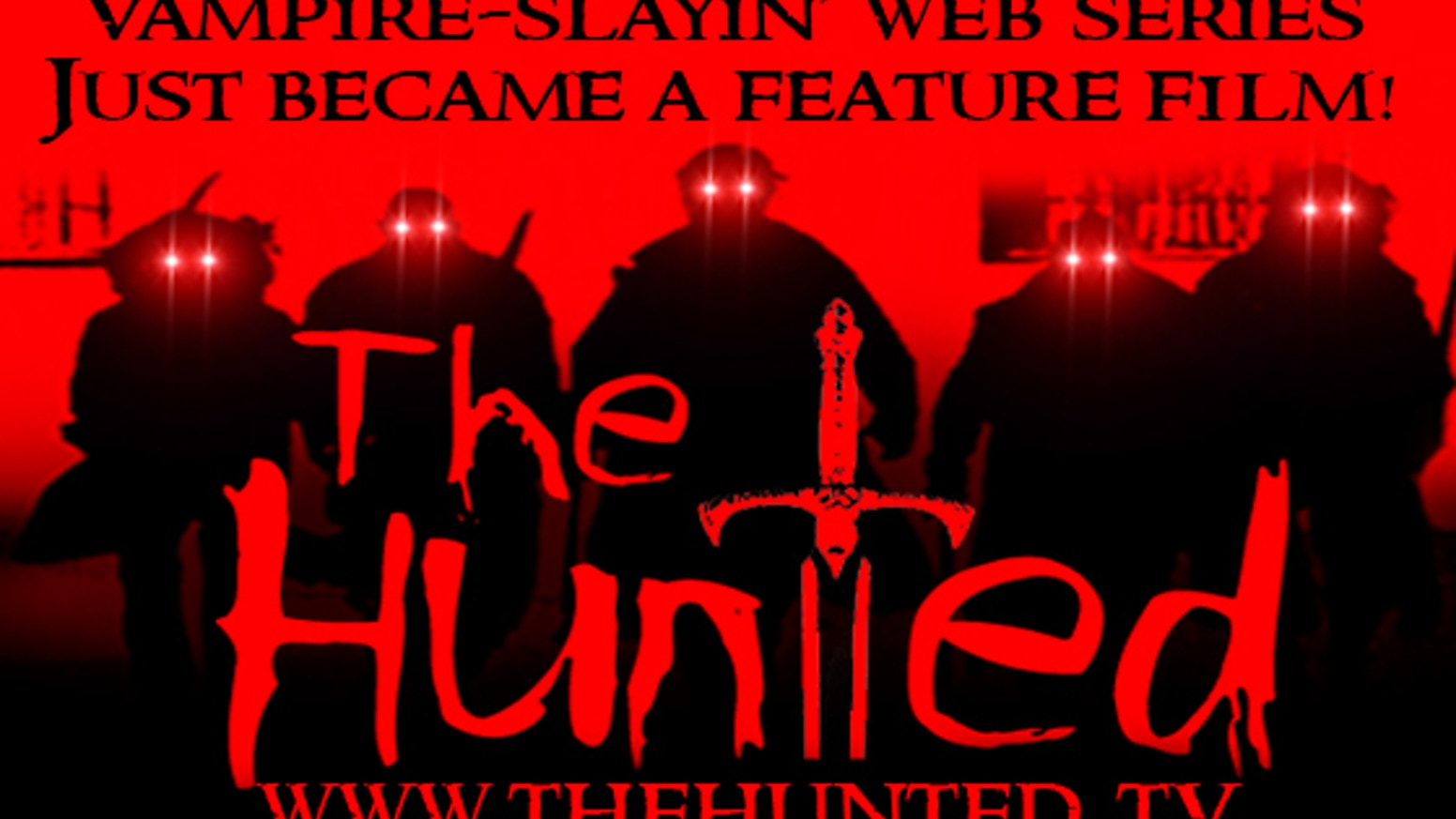 We're making a sword slingin, vampire slayin feature film version of The Hunted - one of the longest running web shows online.