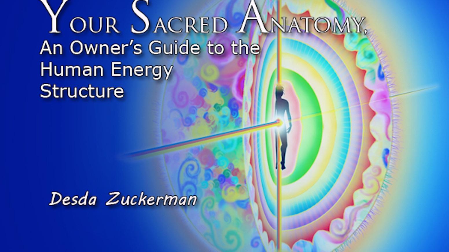 Discovering Your Sacred Anatomy by desda zuckerman — Kickstarter