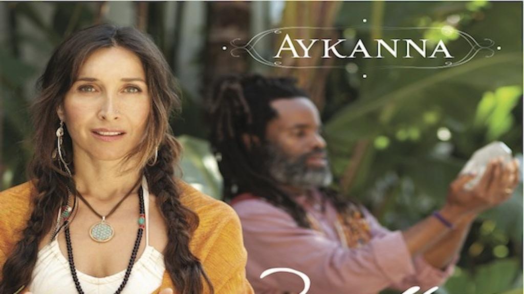 "AYKANNA ~ "" HEAL Your World Through MUSIC"" project video thumbnail"
