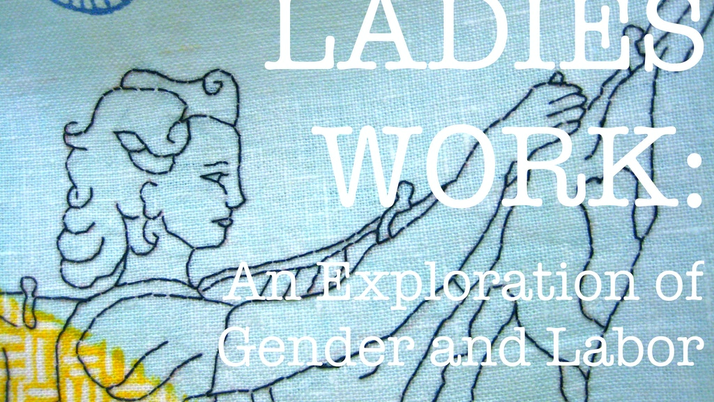 Ladies Work: An Exploration of Gender and Labor project video thumbnail