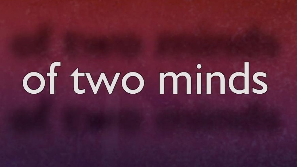 OF TWO MINDS project video thumbnail