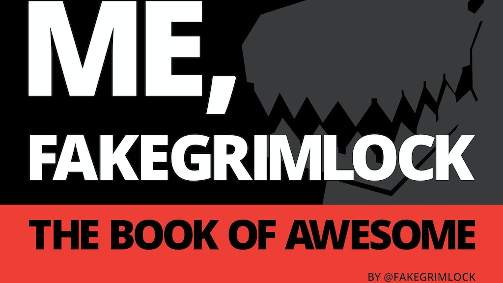 ME, FAKEGRIMLOCK: THE BOOK OF AWESOME project video thumbnail