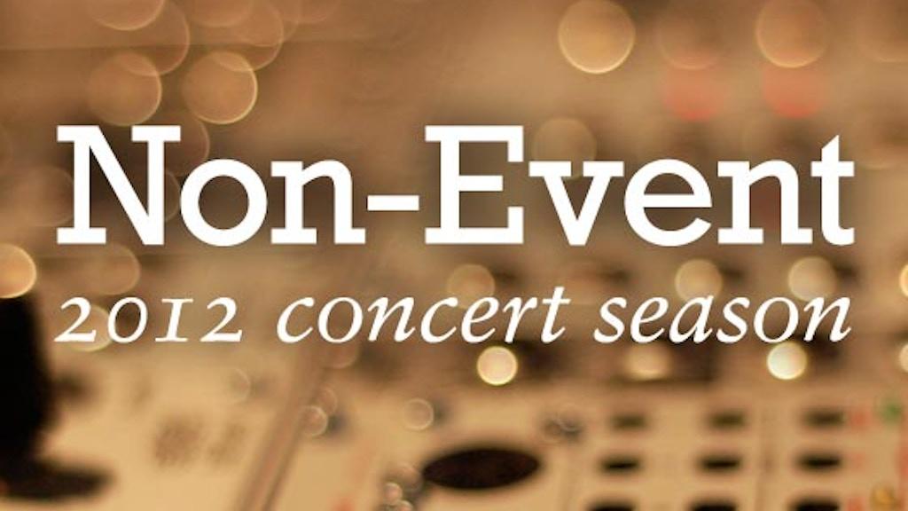 Non-Event 2012 Concert Season project video thumbnail