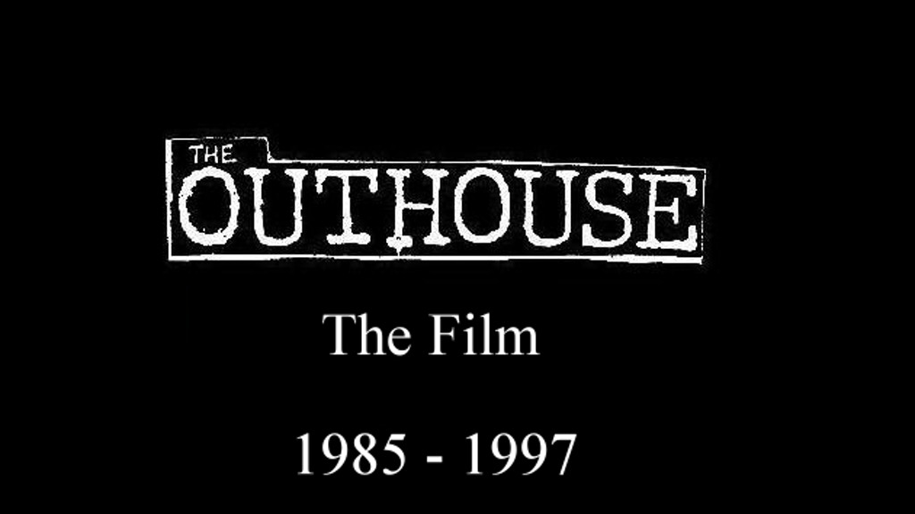 The Outhouse The Film 1985 - 1997 project video thumbnail