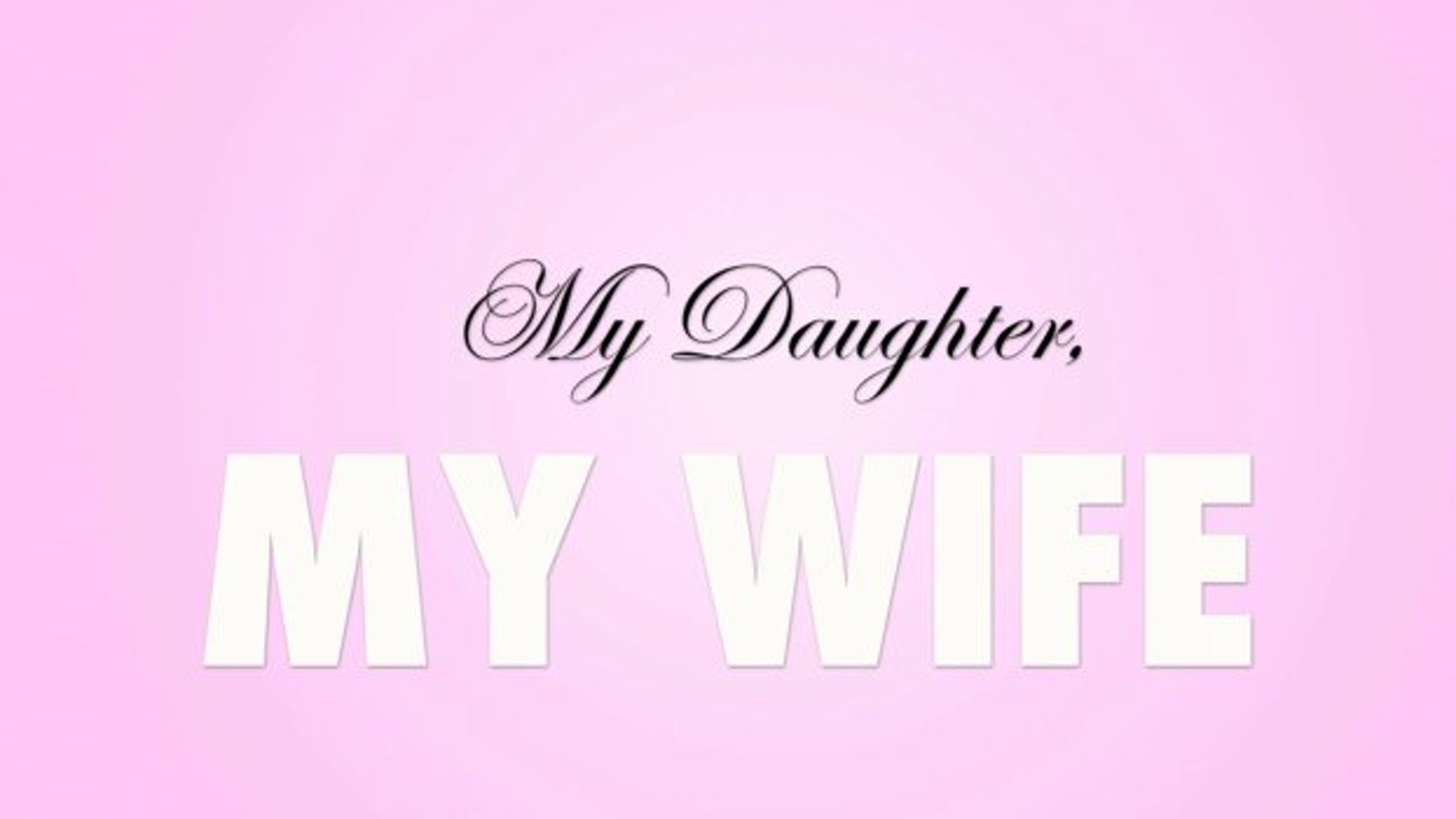 My Daughter My Wife By Phil Wells Kickstarter