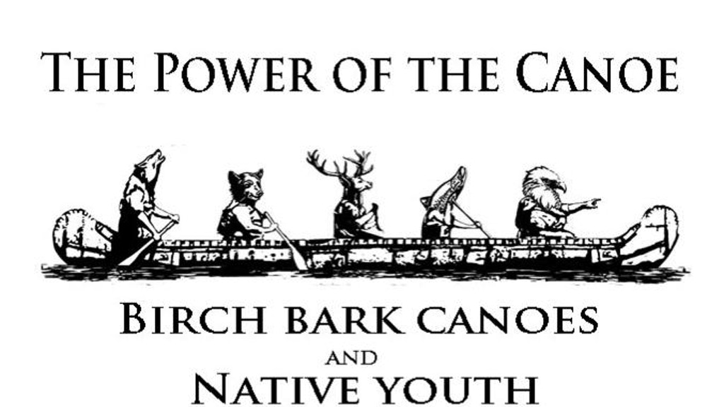 The Power of the Canoe: Birch Bark Canoes and Native Youth project video thumbnail