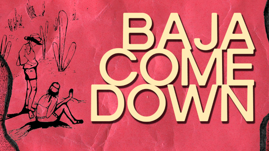 BAJA COME DOWN  ...an end-of-the-road trip film project video thumbnail