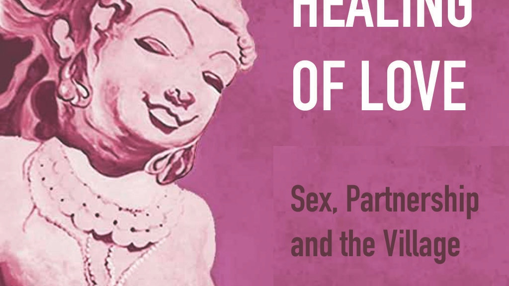 HEALING OF LOVE -  Sex, Partnership and the Village project video thumbnail