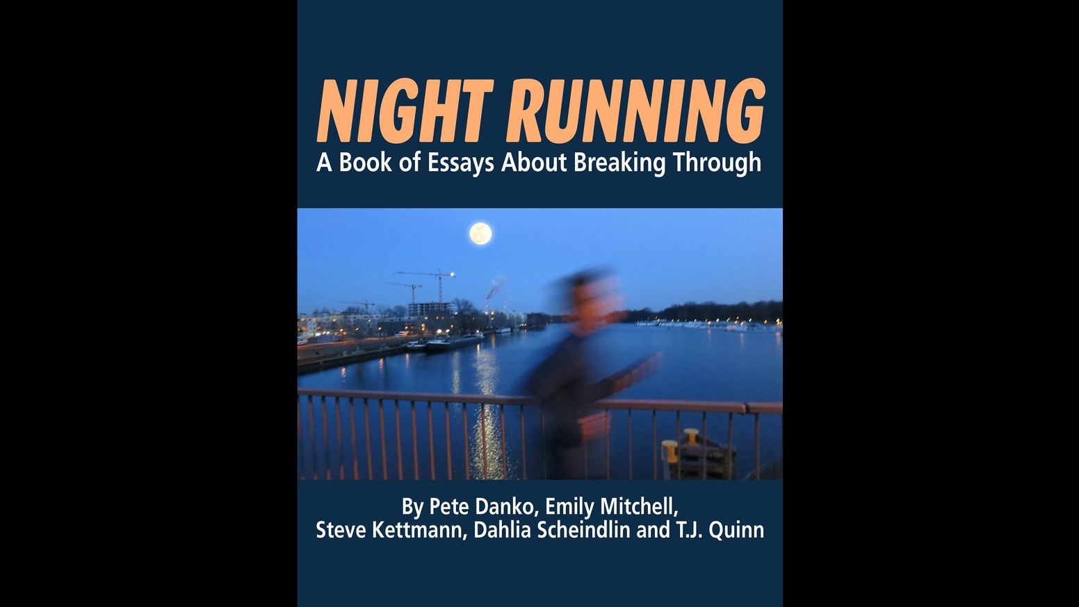night running by steve kettmann  night running a book of essays is a project about breaking through fear and other limitations to discover a new sense of possibility