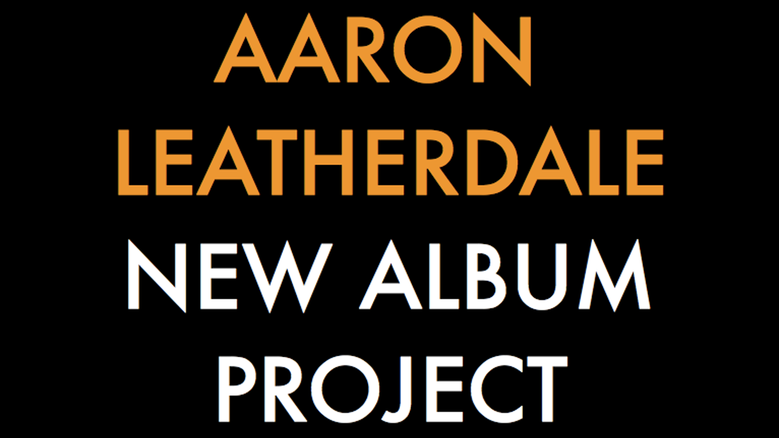 aaron leatherdale is making an album by aaron leatherdale your