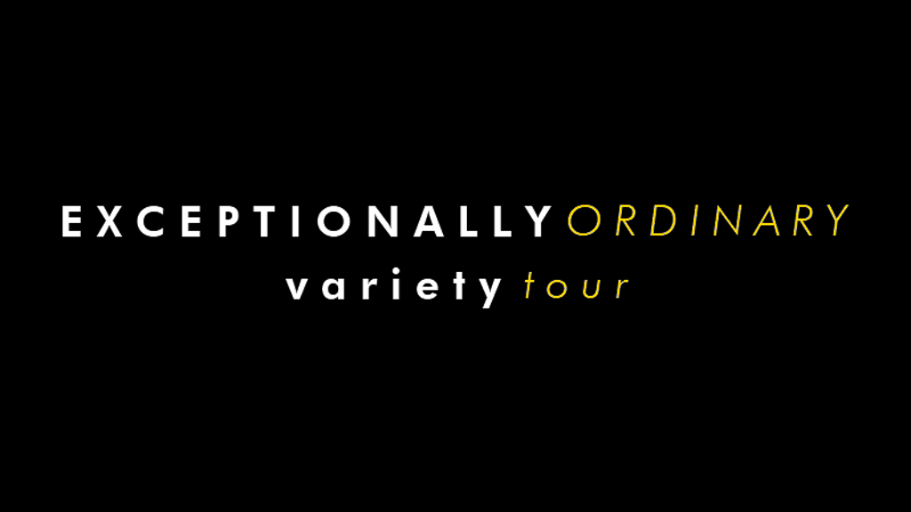 The Exceptionally Ordinary Variety Tour project video thumbnail