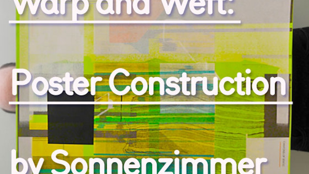 Warp and Weft: Poster Construction by Sonnenzimmer project video thumbnail