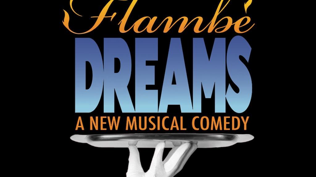 Flambé Dreams: A New Musical Comedy project video thumbnail